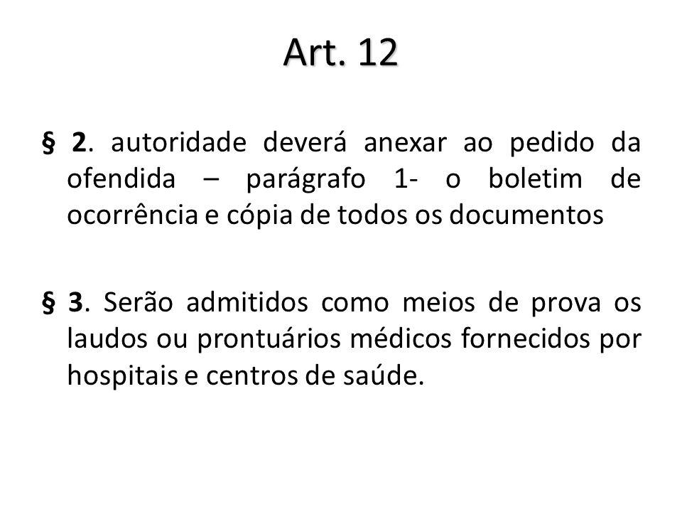 Art. 12 § 2. autoridade deverá anexar ao pedido da ofendida – parágrafo 1- o boletim de ocorrência e cópia de todos os documentos § 3. Serão admitidos