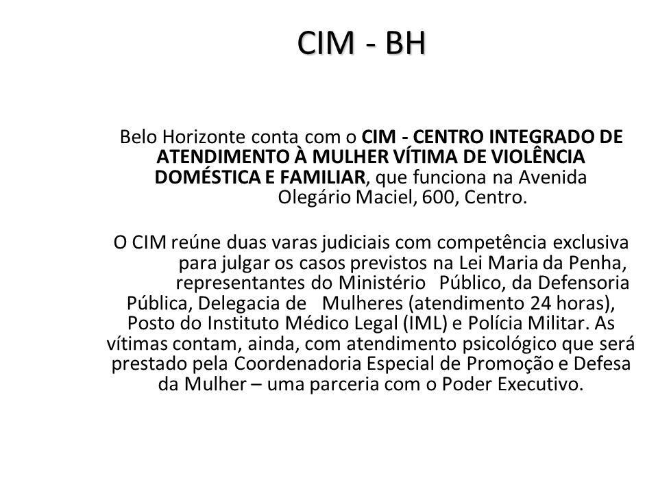 CIM - BH Belo Horizonte conta com o CIM - CENTRO INTEGRADO DE ATENDIMENTO À MULHER VÍTIMA DE VIOLÊNCIA DOMÉSTICA E FAMILIAR, que funciona na Avenida O