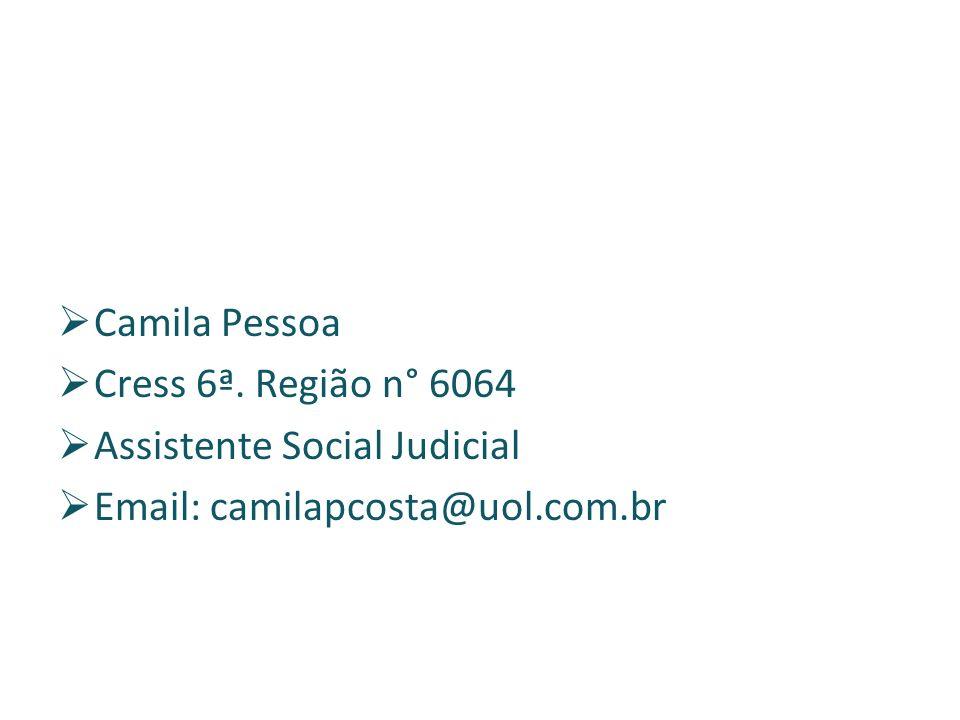 Camila Pessoa Cress 6ª. Região n° 6064 Assistente Social Judicial Email: camilapcosta@uol.com.br