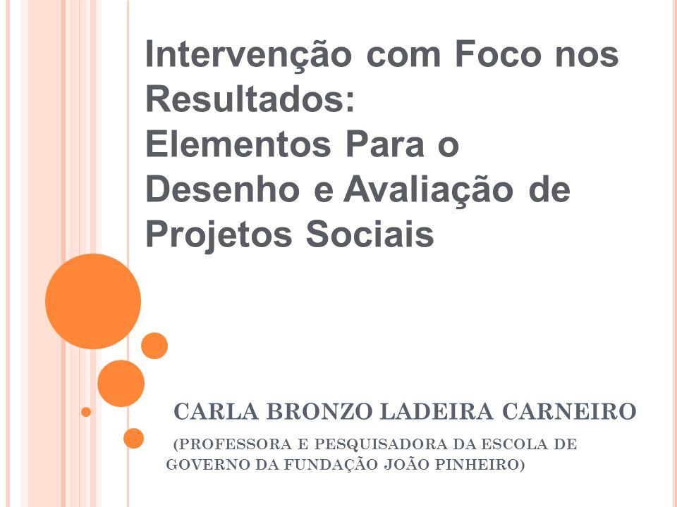 CARLA BRONZO LADEIRA CARNEIRO (PROFESSORA E PESQUISADORA DA ESCOLA DE GOVERNO DA FUNDAÇÃO JOÃO PINHEIRO) Intervenção com Foco nos Resultados: Elemento