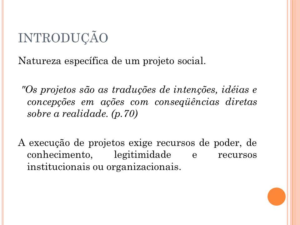 INTRODUÇÃO Natureza específica de um projeto social.