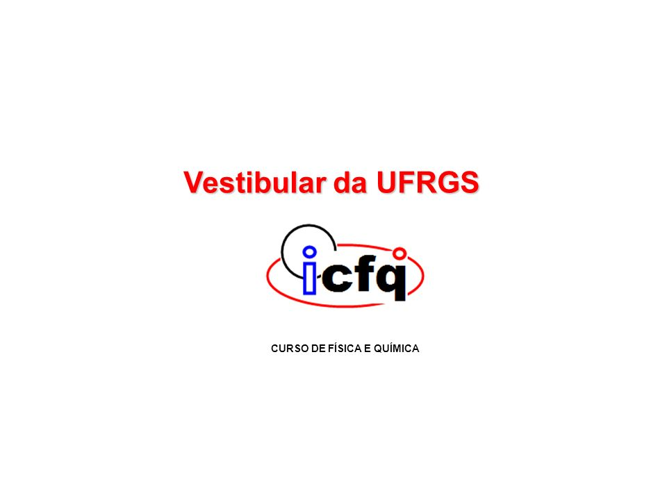 Vestibular da UFRGS CURSO DE FÍSICA E QUÍMICA