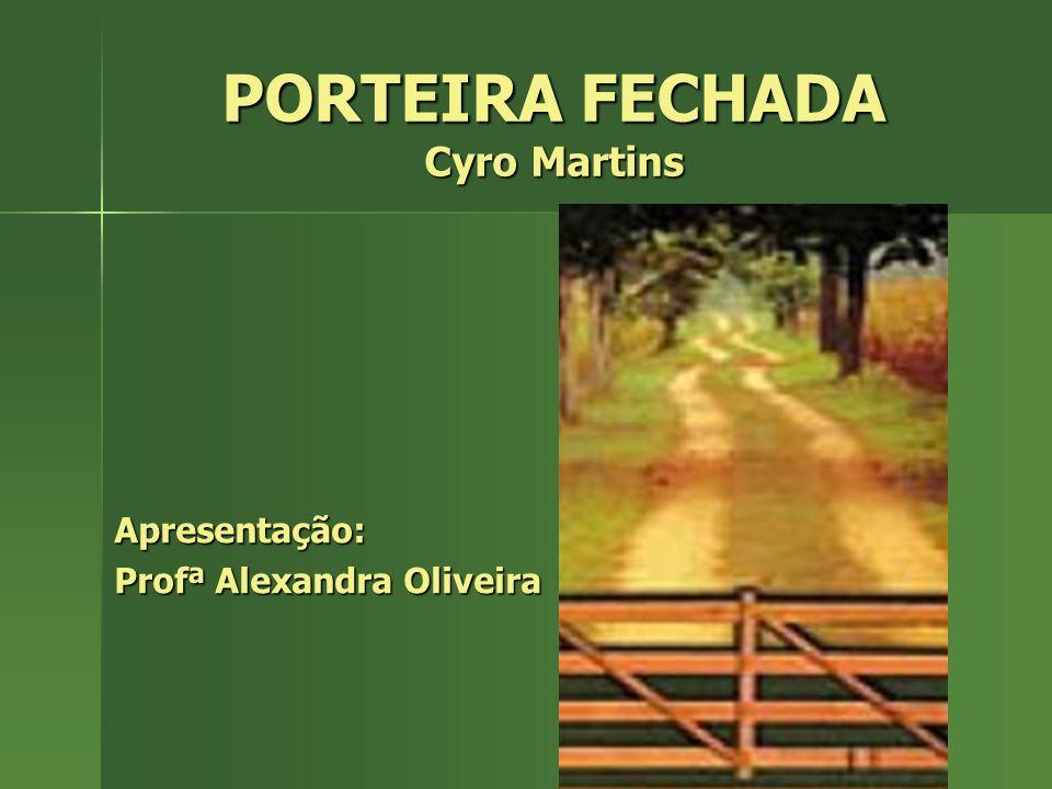 PORTEIRA FECHADA Cyro Martins Apresentação: Profª Alexandra Oliveira