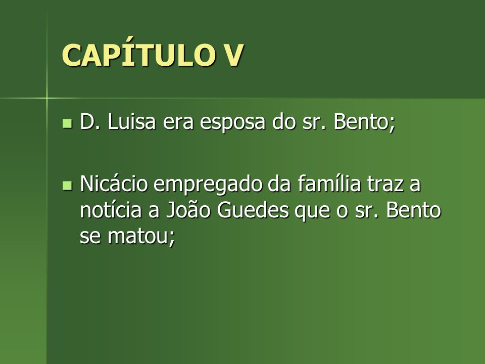 CAPÍTULO V D. Luisa era esposa do sr. Bento; D. Luisa era esposa do sr. Bento; Nicácio empregado da família traz a notícia a João Guedes que o sr. Ben