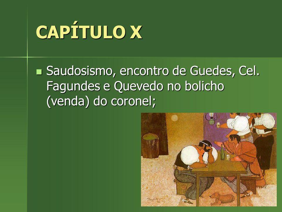 CAPÍTULO X Saudosismo, encontro de Guedes, Cel. Fagundes e Quevedo no bolicho (venda) do coronel; Saudosismo, encontro de Guedes, Cel. Fagundes e Quev