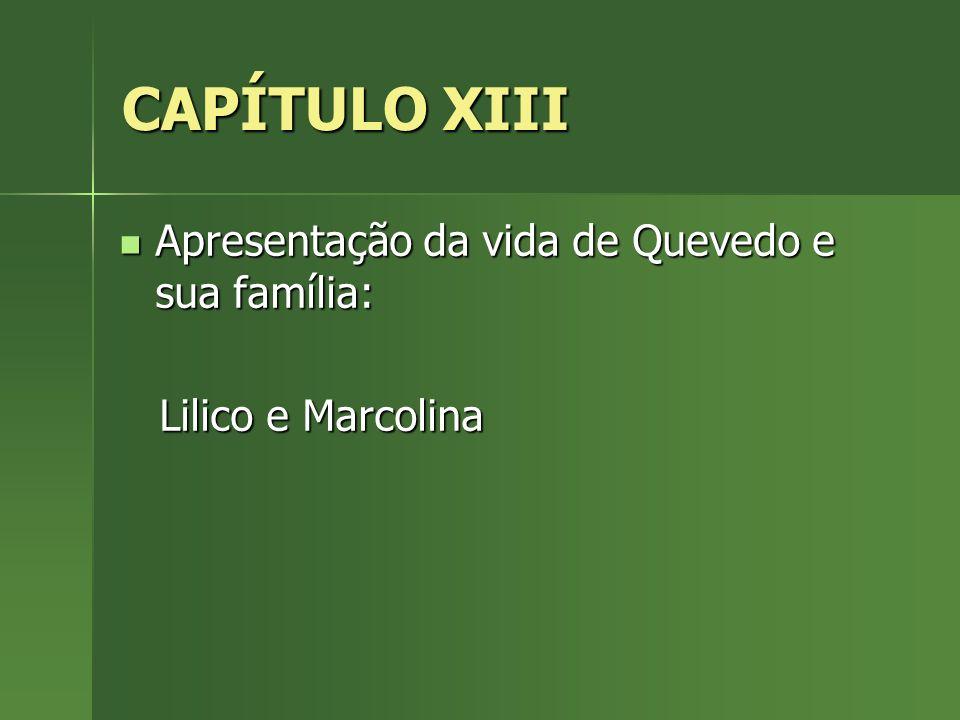 CAPÍTULO XIII Apresentação da vida de Quevedo e sua família: Apresentação da vida de Quevedo e sua família: Lilico e Marcolina Lilico e Marcolina