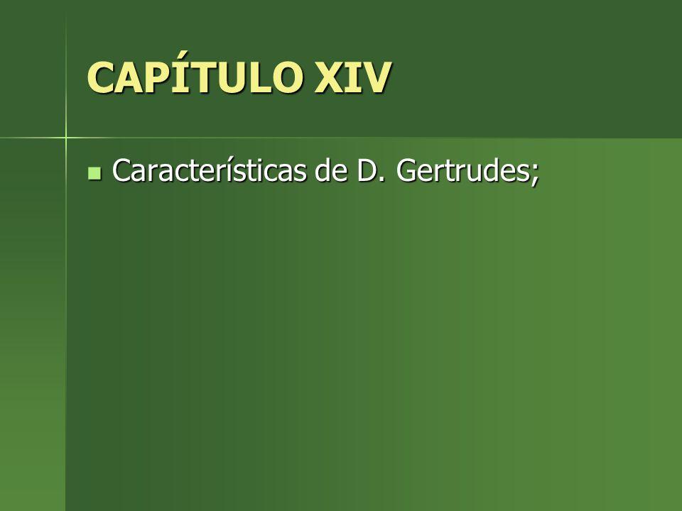 CAPÍTULO XIV Características de D. Gertrudes; Características de D. Gertrudes;