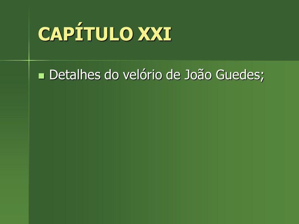 CAPÍTULO XXI Detalhes do velório de João Guedes; Detalhes do velório de João Guedes;