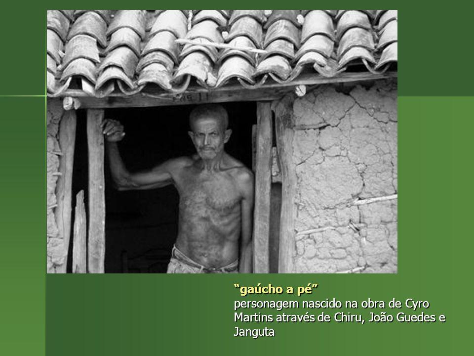gaúcho a pé personagem nascido na obra de Cyro Martins através de Chiru, João Guedes e Janguta