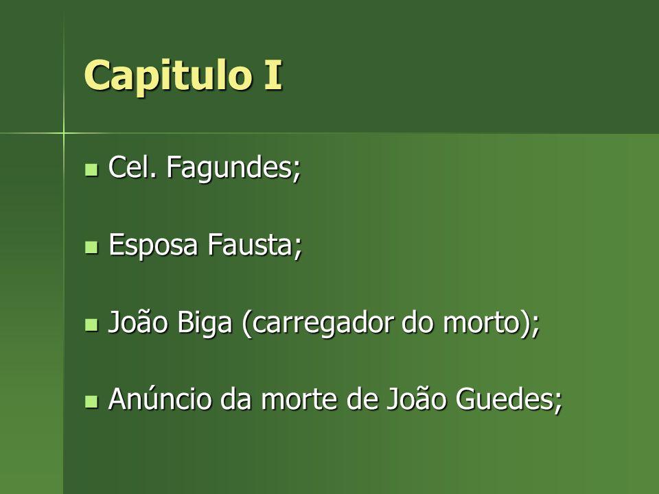 Capitulo I Cel. Fagundes; Cel. Fagundes; Esposa Fausta; Esposa Fausta; João Biga (carregador do morto); João Biga (carregador do morto); Anúncio da mo
