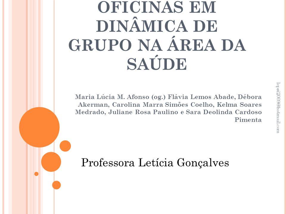 OFICINAS EM DINÂMICA DE GRUPO NA ÁREA DA SAÚDE Maria Lúcia M. Afonso (og.) Flávia Lemos Abade, Débora Akerman, Carolina Marra Simões Coelho, Kelma Soa