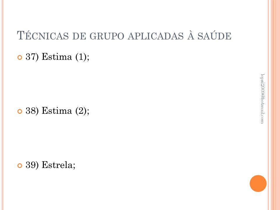 T ÉCNICAS DE GRUPO APLICADAS À SAÚDE 37) Estima (1); 38) Estima (2); 39) Estrela; lepsi2009@hotmail.com