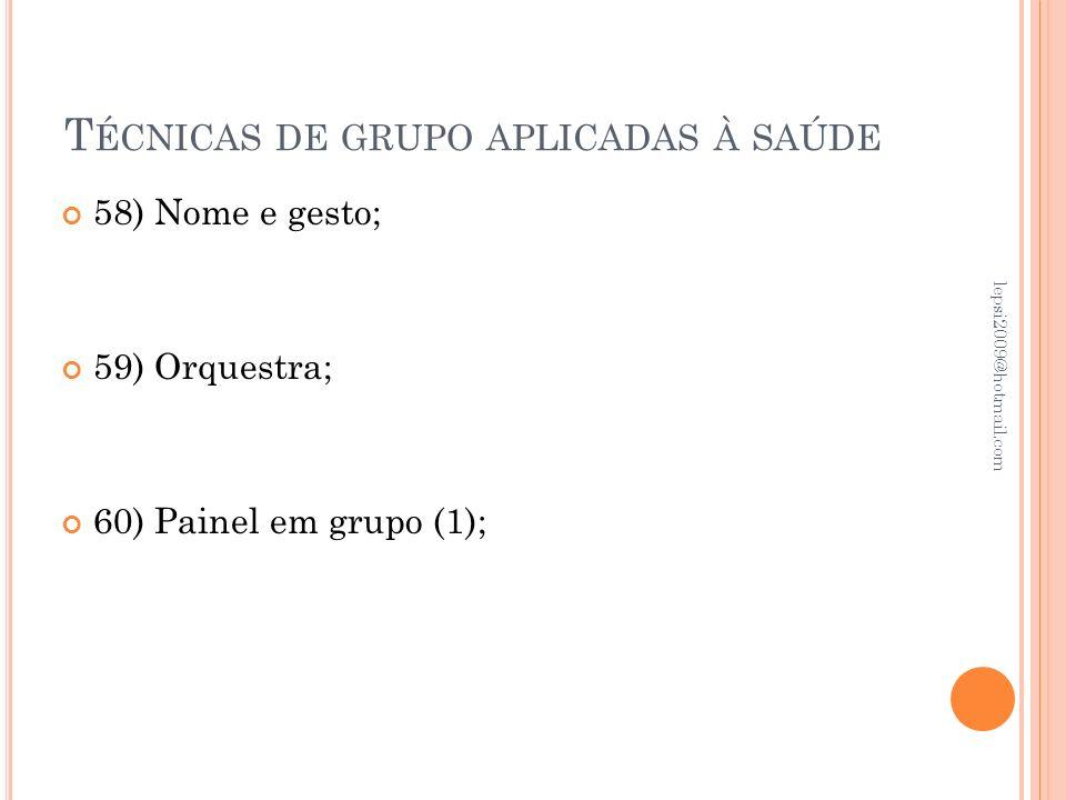 T ÉCNICAS DE GRUPO APLICADAS À SAÚDE 58) Nome e gesto; 59) Orquestra; 60) Painel em grupo (1); lepsi2009@hotmail.com