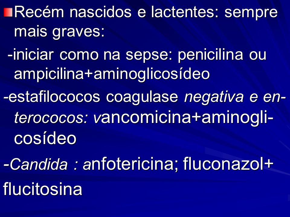 Recém nascidos e lactentes: sempre mais graves: -iniciar como na sepse: penicilina ou ampicilina+aminoglicosídeo -iniciar como na sepse: penicilina ou
