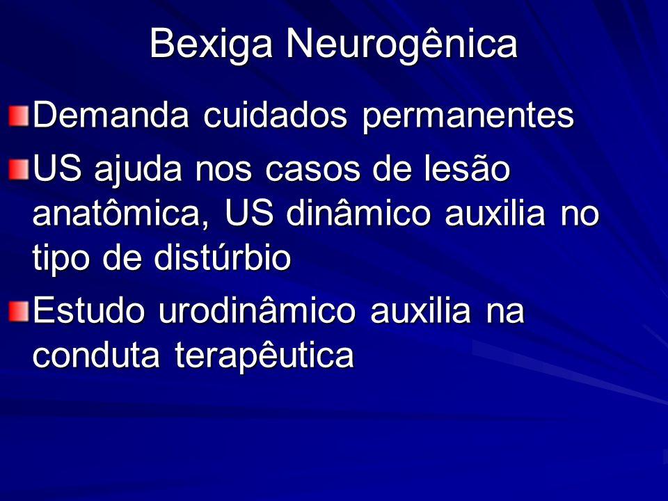 Bexiga Neurogênica Demanda cuidados permanentes US ajuda nos casos de lesão anatômica, US dinâmico auxilia no tipo de distúrbio Estudo urodinâmico aux