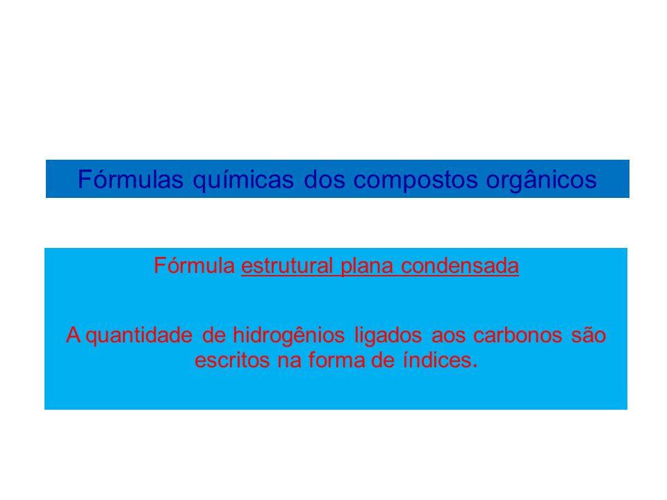 Fórmulas químicas dos compostos orgânicos Exemplo de fórmula estrutural plana condensada.