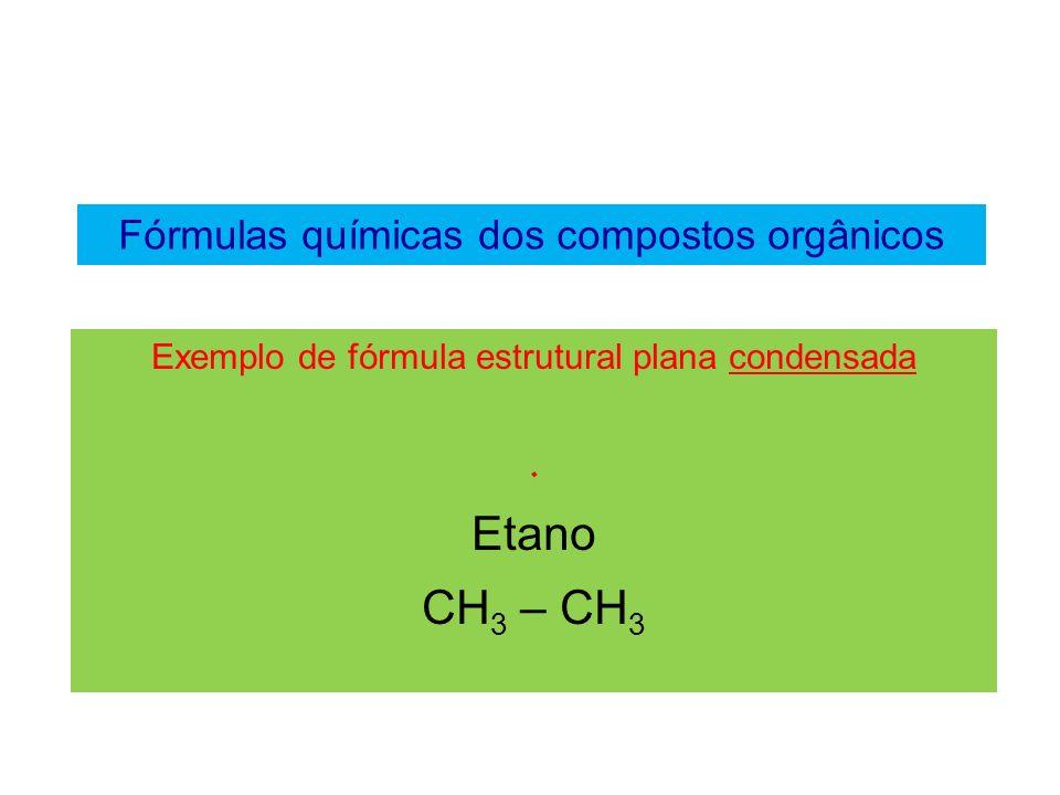 Fórmulas químicas dos compostos orgânicos Fórmula estrutural plana tipo traço ou estruturas de bastão Os hidrogênios são omissos, mas as ligações entre carbonos são destacadas.