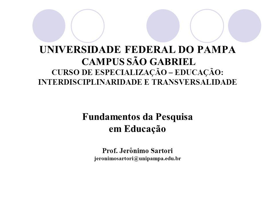 UNIVERSIDADE FEDERAL DO PAMPA CAMPUS SÃO GABRIEL CURSO DE ESPECIALIZAÇÃO – EDUCAÇÃO: INTERDISCIPLINARIDADE E TRANSVERSALIDADE Fundamentos da Pesquisa