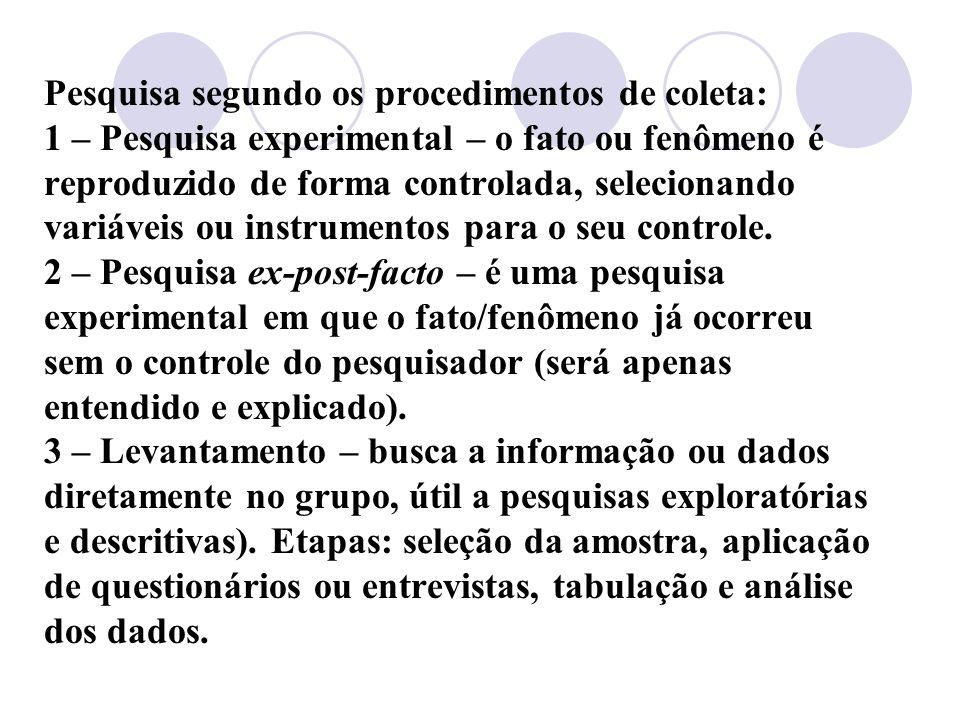 Pesquisa segundo os procedimentos de coleta: 1 – Pesquisa experimental – o fato ou fenômeno é reproduzido de forma controlada, selecionando variáveis