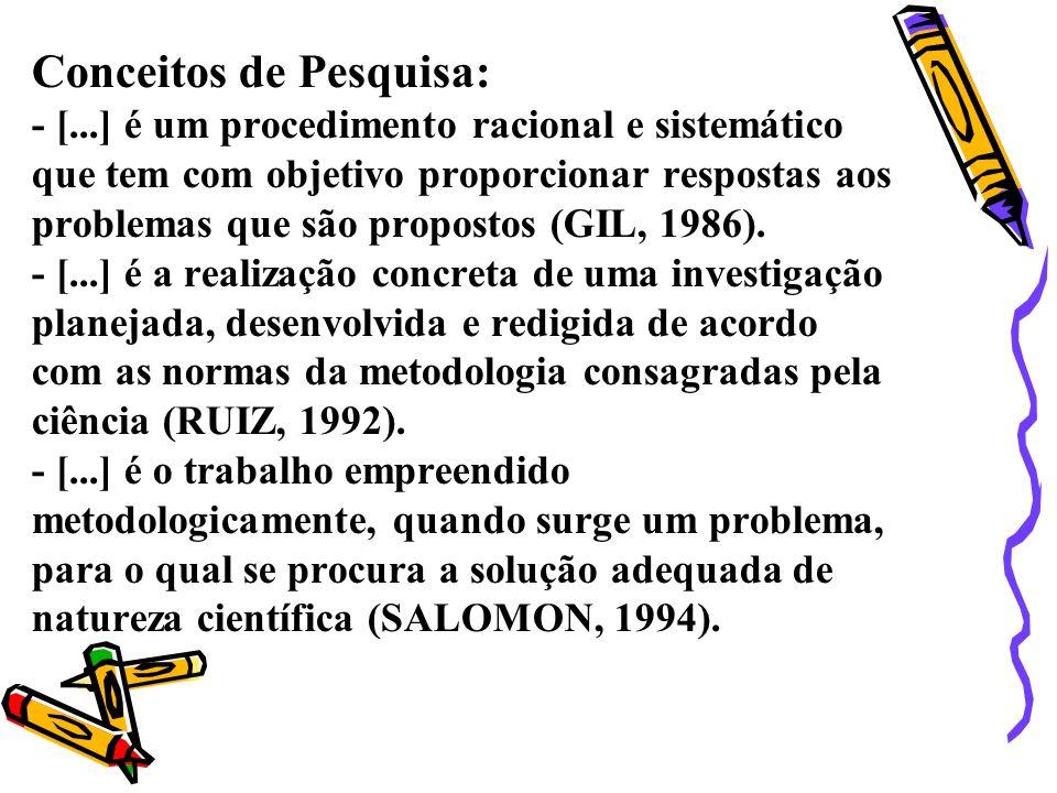 Conceitos de Pesquisa: - [...] é um procedimento racional e sistemático que tem com objetivo proporcionar respostas aos problemas que são propostos (GIL, 1986).
