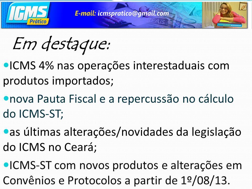 Em destaque: ICMS 4% nas operações interestaduais com produtos importados; nova Pauta Fiscal e a repercussão no cálculo do ICMS-ST; as últimas alteraç
