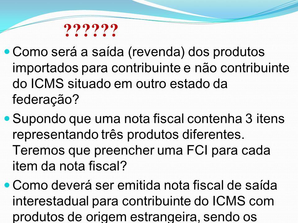 ?????? Como será a saída (revenda) dos produtos importados para contribuinte e não contribuinte do ICMS situado em outro estado da federação? Supondo