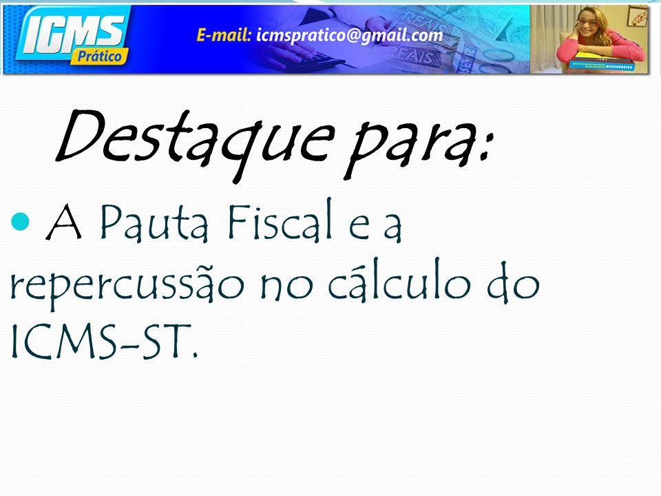 Destaque para: A Pauta Fiscal e a repercussão no cálculo do ICMS-ST.