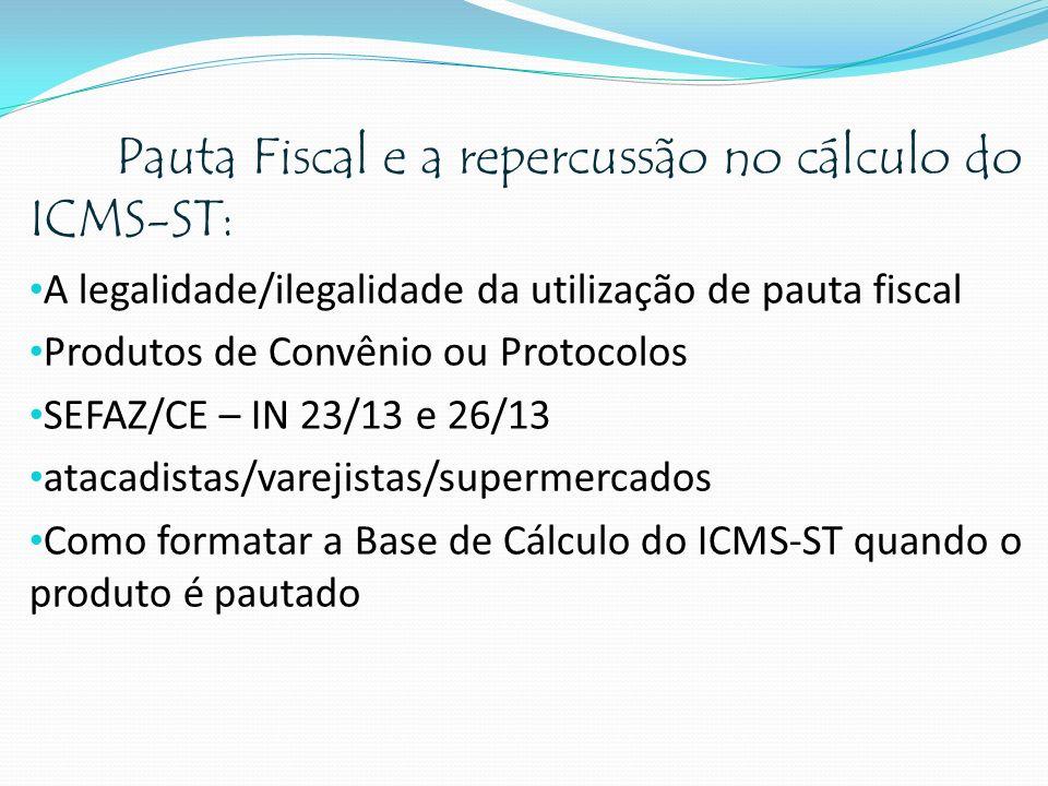 Pauta Fiscal e a repercussão no cálculo do ICMS-ST: A legalidade/ilegalidade da utilização de pauta fiscal Produtos de Convênio ou Protocolos SEFAZ/CE