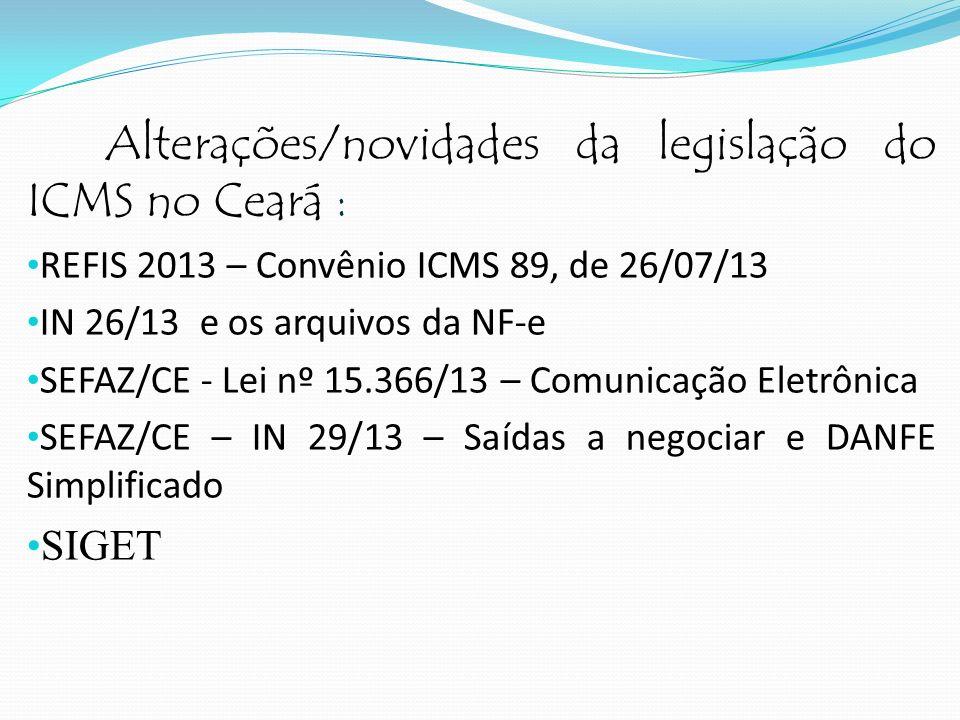 Alterações/novidades da legislação do ICMS no Ceará : REFIS 2013 – Convênio ICMS 89, de 26/07/13 IN 26/13 e os arquivos da NF-e SEFAZ/CE - Lei nº 15.3