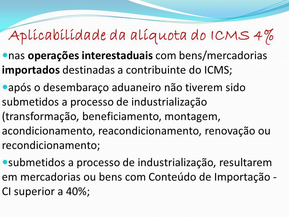 Consequências práticas do ICMS 4% no CE O crédito fiscal de origem será o equivalente ao percentual de 4% : no cálculo do ICMS Antecipado e da Substituição Tributária com bens ou mercadorias de origem estrangeira; na exigência do ICMS de que trata o Protocolo ICMS 21/11(consumidor final); para o cálculo de Diferencial de Alíquotas - bens para ativo fixo e de uso ou consumo ( art.