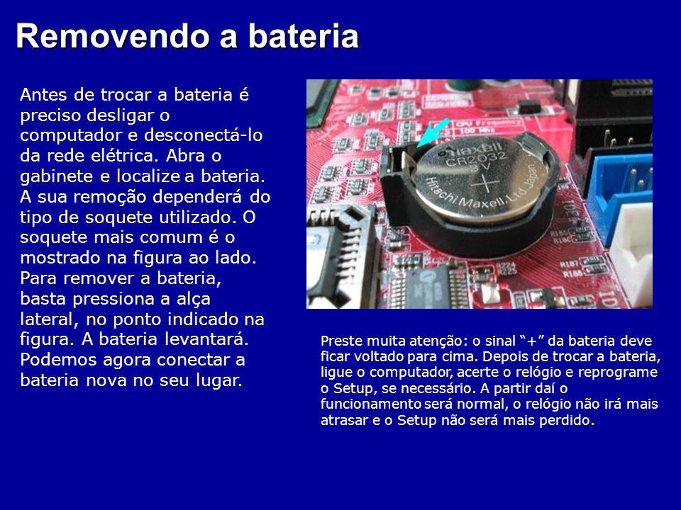 Bateria de lítio CR2032 Esta bateria mantém em funcionamento o relógio e o CMOS (memória que armazena os dados do Setup). nicialmente o relógio atrasa