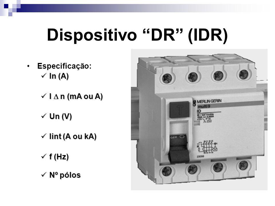 Especificação: In (A) In (A) I n (mA ou A) I n (mA ou A) Un (V) Un (V) Iint (A ou kA) Iint (A ou kA) f (Hz) f (Hz) Nº pólos Nº pólos Dispositivo DR (IDR)