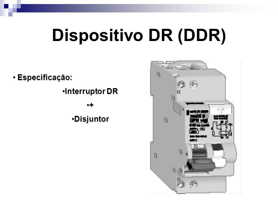 Dispositivo DR (DDR) Especificação: Especificação: Interruptor DRInterruptor DR + DisjuntorDisjuntor