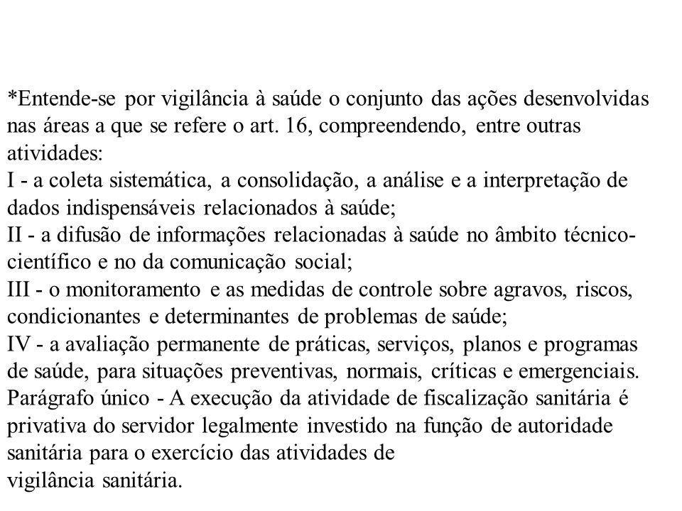 *Entende-se por vigilância à saúde o conjunto das ações desenvolvidas nas áreas a que se refere o art. 16, compreendendo, entre outras atividades: I -