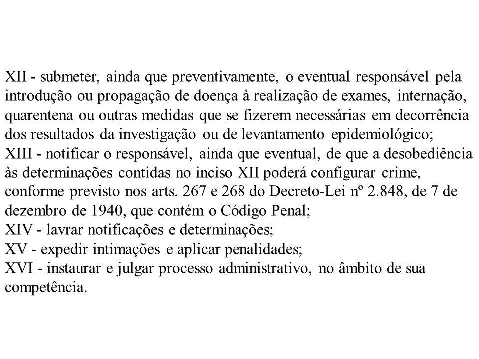 XII - submeter, ainda que preventivamente, o eventual responsável pela introdução ou propagação de doença à realização de exames, internação, quarente