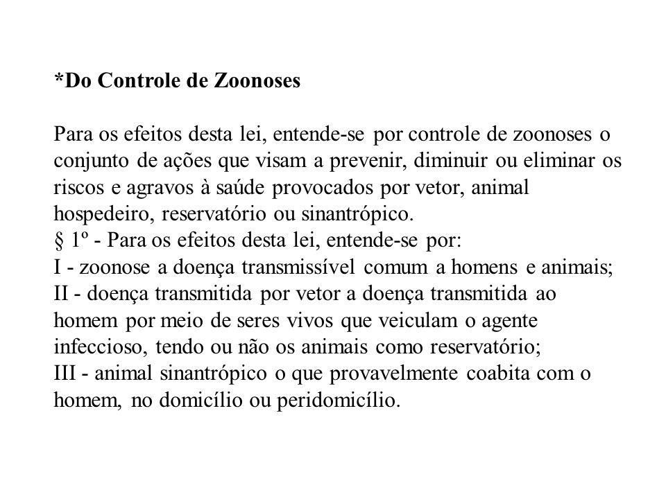 *Do Controle de Zoonoses Para os efeitos desta lei, entende-se por controle de zoonoses o conjunto de ações que visam a prevenir, diminuir ou eliminar