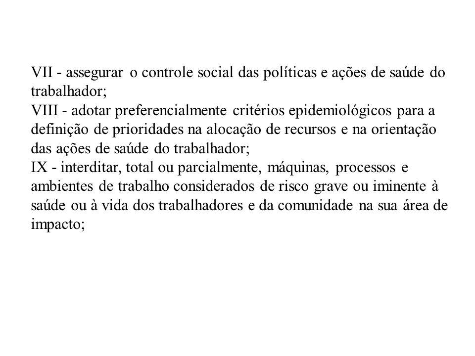 VII - assegurar o controle social das políticas e ações de saúde do trabalhador; VIII - adotar preferencialmente critérios epidemiológicos para a defi