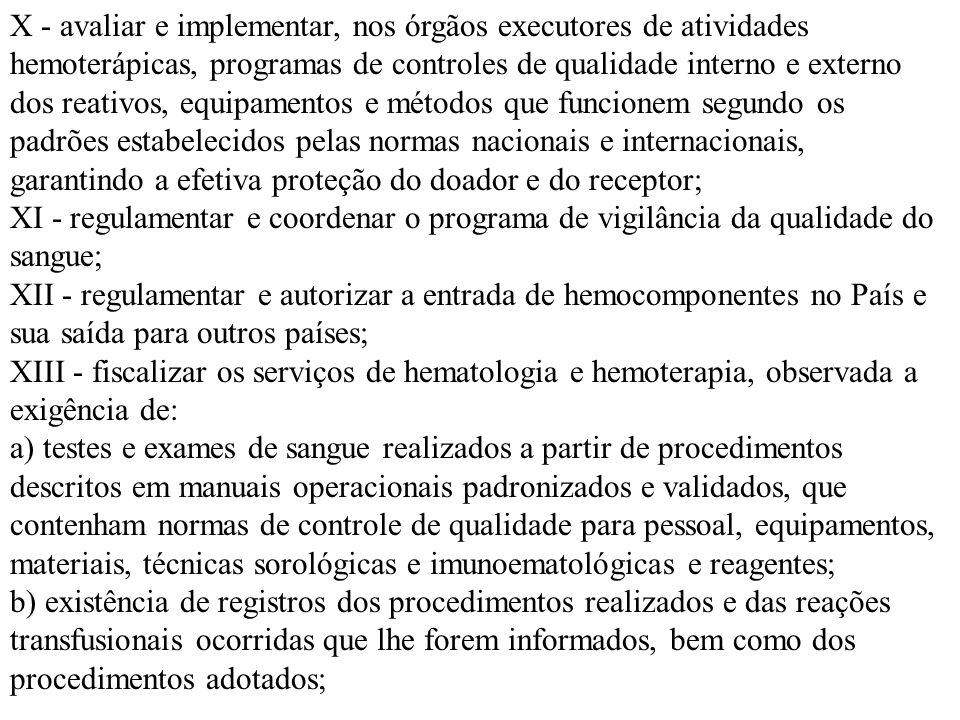 X - avaliar e implementar, nos órgãos executores de atividades hemoterápicas, programas de controles de qualidade interno e externo dos reativos, equi