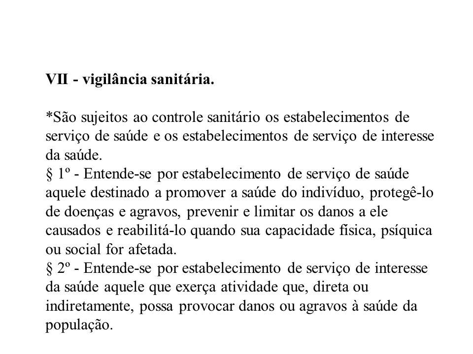 VII - vigilância sanitária. *São sujeitos ao controle sanitário os estabelecimentos de serviço de saúde e os estabelecimentos de serviço de interesse