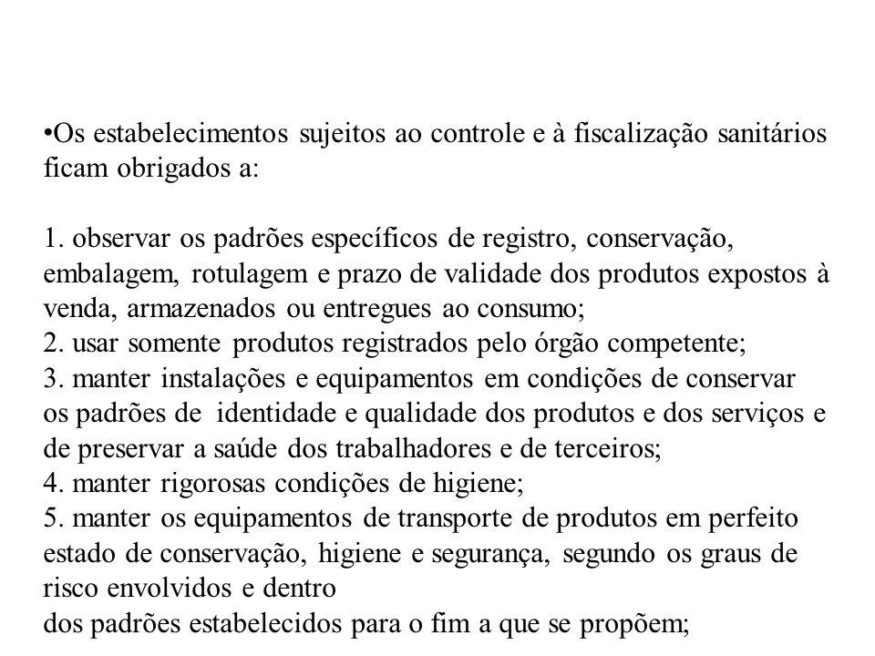 Os estabelecimentos sujeitos ao controle e à fiscalização sanitários ficam obrigados a: 1. observar os padrões específicos de registro, conservação, e