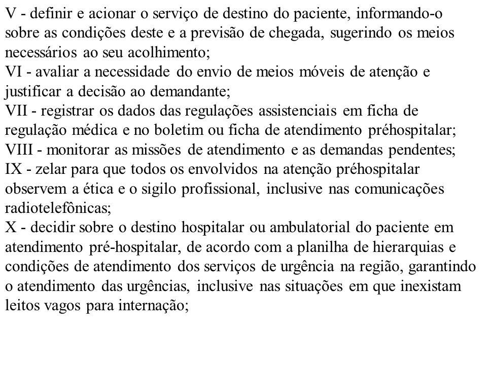 V - definir e acionar o serviço de destino do paciente, informando-o sobre as condições deste e a previsão de chegada, sugerindo os meios necessários