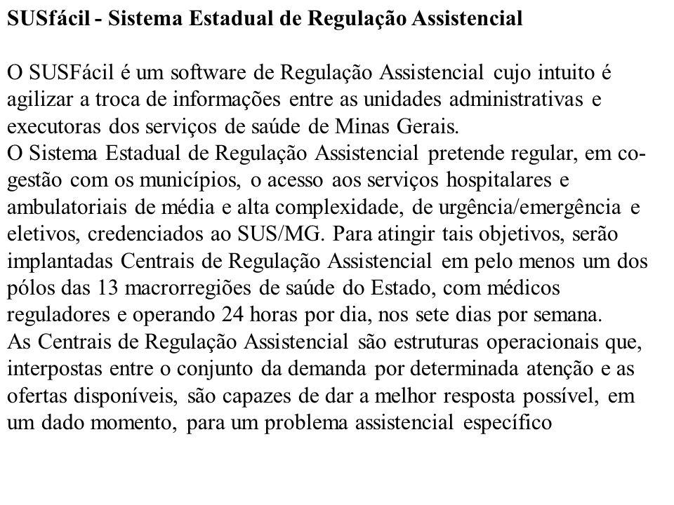 SUSfácil - Sistema Estadual de Regulação Assistencial O SUSFácil é um software de Regulação Assistencial cujo intuito é agilizar a troca de informaçõe