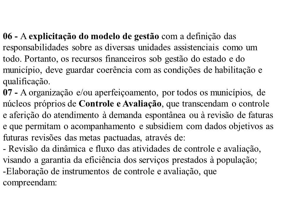 06 - A explicitação do modelo de gestão com a definição das responsabilidades sobre as diversas unidades assistenciais como um todo. Portanto, os recu