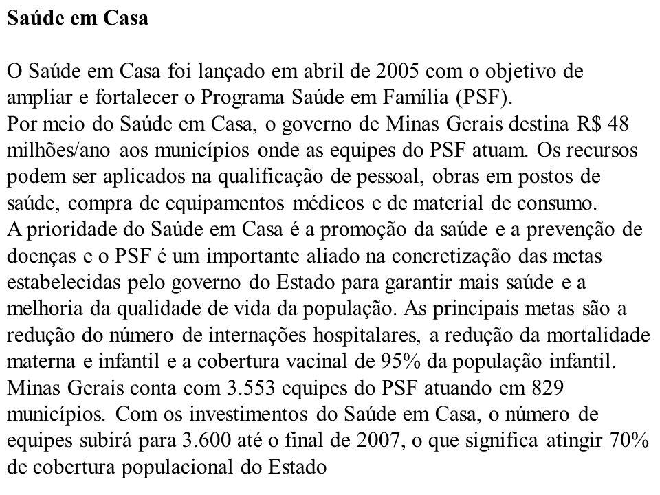 Saúde em Casa O Saúde em Casa foi lançado em abril de 2005 com o objetivo de ampliar e fortalecer o Programa Saúde em Família (PSF). Por meio do Saúde