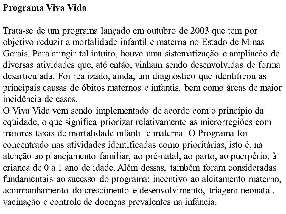 Programa Viva Vida Trata-se de um programa lançado em outubro de 2003 que tem por objetivo reduzir a mortalidade infantil e materna no Estado de Minas