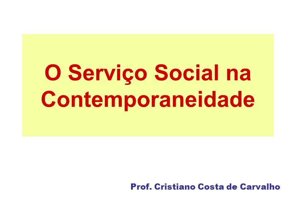 O Serviço Social na Contemporaneidade Prof. Cristiano Costa de Carvalho
