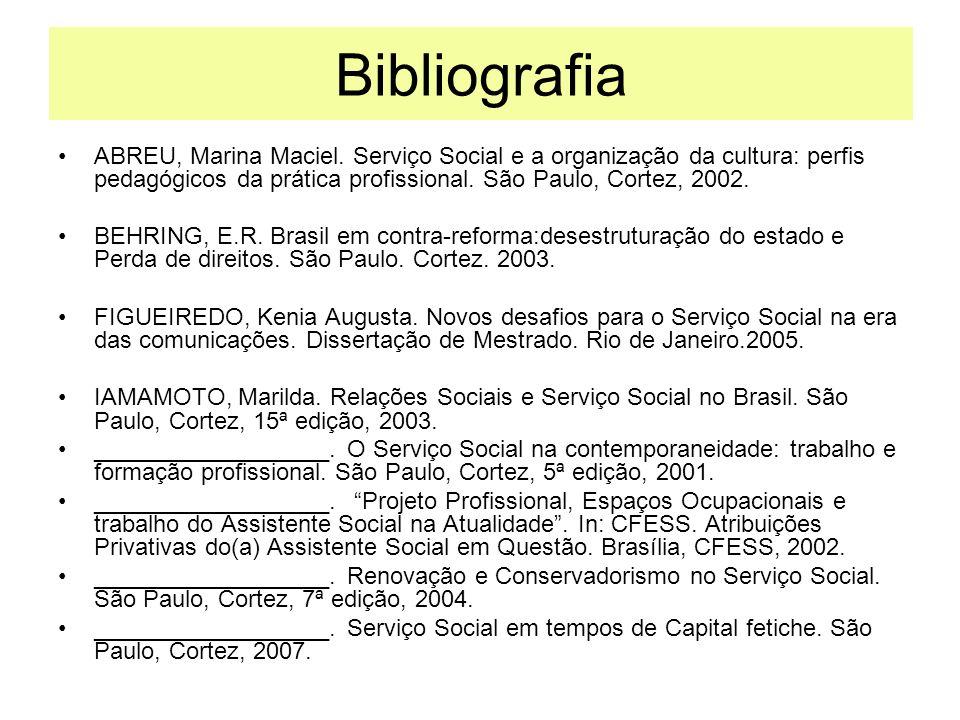 Bibliografia ABREU, Marina Maciel. Serviço Social e a organização da cultura: perfis pedagógicos da prática profissional. São Paulo, Cortez, 2002. BEH