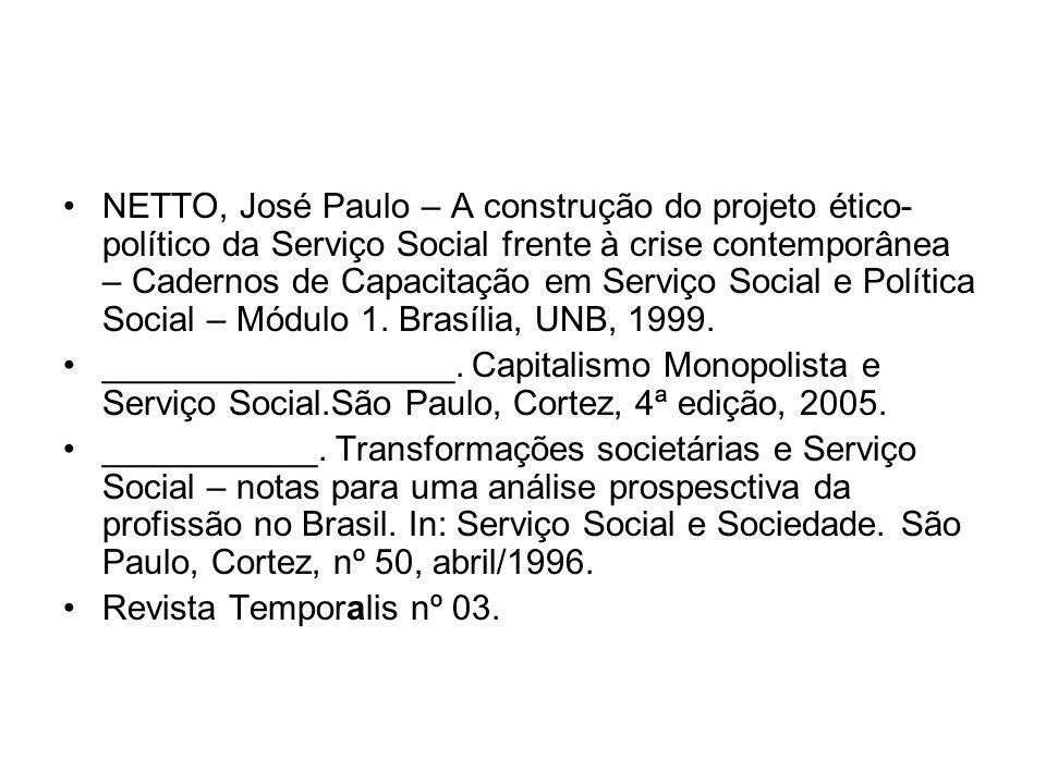 NETTO, José Paulo – A construção do projeto ético- político da Serviço Social frente à crise contemporânea – Cadernos de Capacitação em Serviço Social