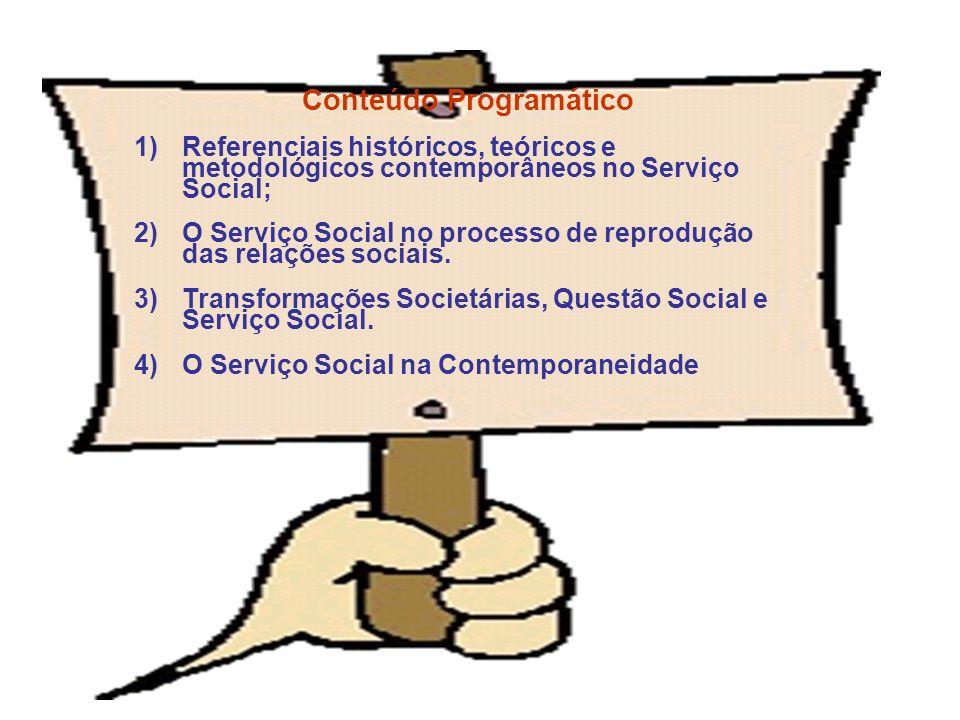 Conteúdo Programático 1)Referenciais históricos, teóricos e metodológicos contemporâneos no Serviço Social; 2)O Serviço Social no processo de reproduç