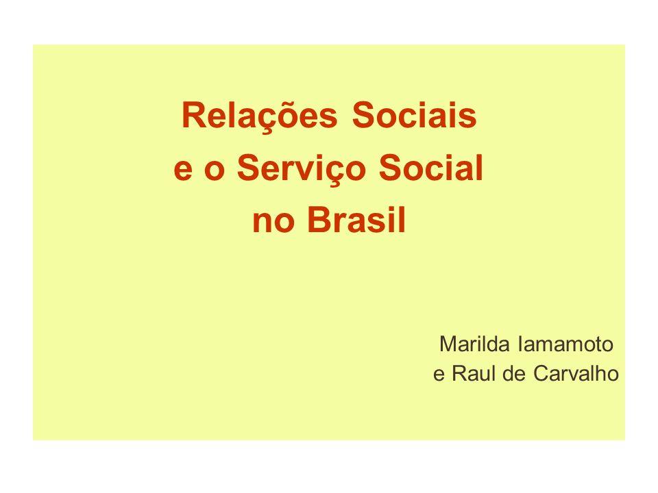Relações Sociais e o Serviço Social no Brasil Marilda Iamamoto e Raul de Carvalho